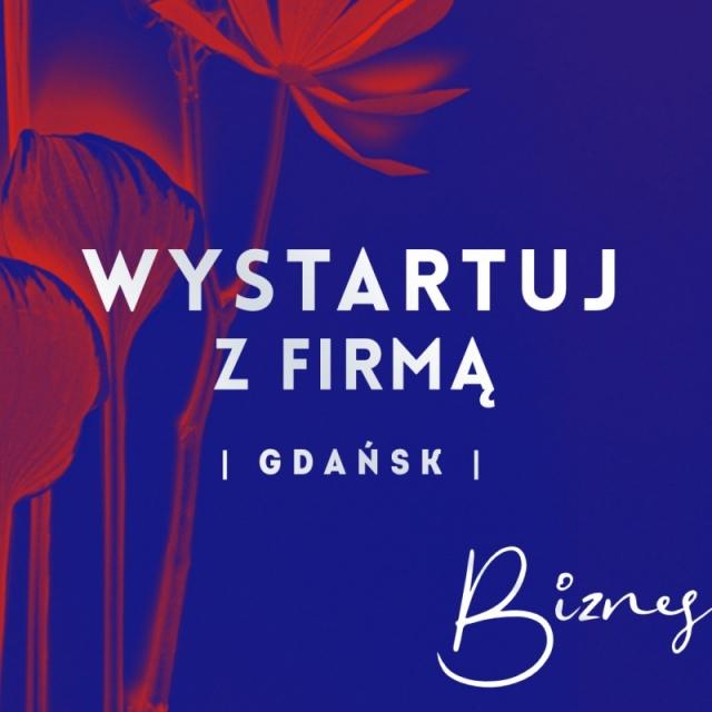 WYSTARTUJ Z FIRMĄ | Gdańsk