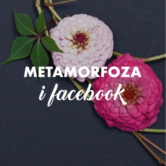 METAMORFOZA I FACEBOOK