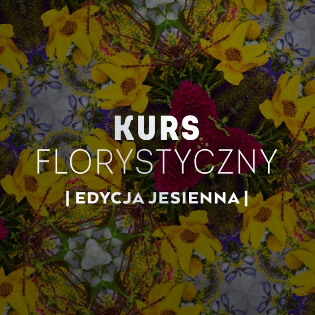 KURS FLORYSTYCZNY | EDYCJA JESIENNA